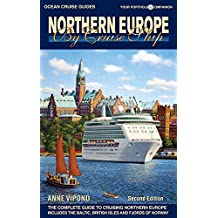 Northern Europe By Cruise Ship - 2nd Edition: The Complete Guide to Cruising Northern Europe – includes Baltic, British Isles and Fjords of Norway