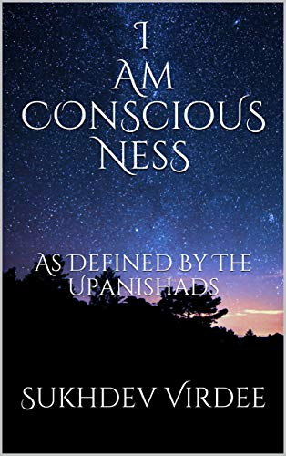 "I Am Conscious Ness: As Defined By The Upanishads (""I Am Consciousness"" Book 6) (English Edition)"