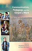 Communication, Pedagogy, and the Gospel of Mark (Resources for Biblical Study)