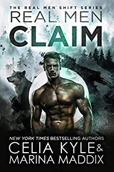 Real Men Claim (Soren Pack | Paranormal Werewolf Romance) (Real Men Shift Book 6) by [Kyle, Celia, Maddix, Marina]