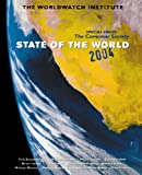 State of the World 2004: A Worldwatch Institute Report on Progress Toward a Sustainable Society