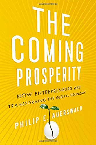 Download The Coming Prosperity: How Entrepreneurs Are Transforming the Global Economy 0199795177