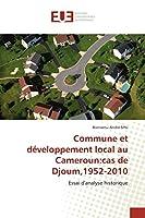 Commune et développement local au Cameroun:cas de Djoum,1952-2010: Essai d'analyse historique
