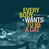 Everybody Wants to Be a Cat: Disney Jazz, Vol. 1