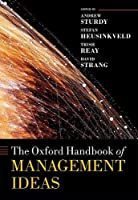 The Oxford Handbook of Management Ideas (Oxford Handbooks)