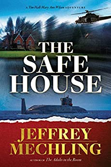 The Safe House: From the Author of the Adults in the Room (Tim and Mary Ann Book 2) by [Mechling, Jeffrey]