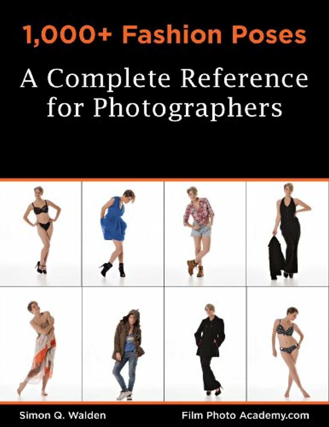 失業追い払うヘア1,000+ Fashion Poses:  A Complete Reference Book for Photographers: Academy Posing Guides (FilmPhotoAcademy.com: Posing Guides 2) (English Edition)
