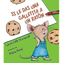 Si le das una galletita a un raton / If You Give a Mouse a Cookie