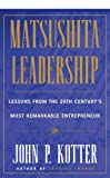 Matsushita Leadership: Lessons from the 20th Century's Most Remarkable Entrepreneur (English Edition)