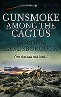 Gunsmoke Among the Cactus
