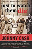 Just to Watch Them Die: Crime Fiction Inspired by the Songs of Johnny Cash