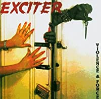 Violence & Force by Exciter (2004-11-09)