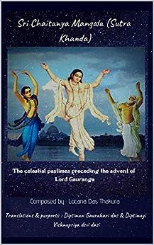 Sri Chaitanya Mangala (Sutra Khanda) - The celestial pastimes preceding the advent of Lord Gauranga: Composed by Locana das Thakura by [das, Diptiman Gaurahari, devi dasi, Diptimayi Vishnupriya]