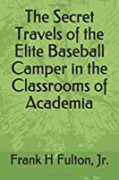 The Secret Travels of the Elite Baseball Camper in the Classrooms of Academia