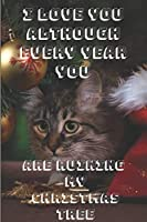 I love you  although  every year  You      are ruining  my  Christmas  tree: Notebook 6x9inches 120 pages. Paper in a line.Perfect gift idea.For breeders and cat lovers,and for people with a sense of humor