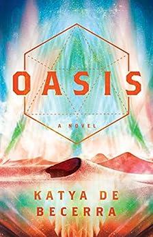 Oasis: A Novel by [de Becerra, Katya]