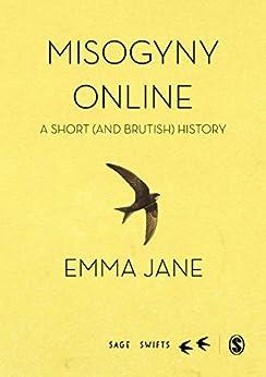 Misogyny Online: A Short (and Brutish) History (SAGE Swifts) by [Jane, Emma A.]