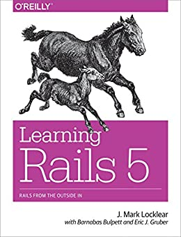 [Locklear, J. Mark, Gruber, Eric J, Bulpett, Barnabas]のLearning Rails 5: Rails from the Outside In