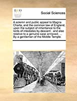 A Solemn and Public Appeal to Magna Charta, and the Common Law of England, Upon the Subject of Inheritance to the Lords of Intestates by Descent; And Also Relative to a Genuine Case Annexed. ... by a Gentleman of the Middle Temple.