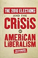 The 2016 Elections & the Crisis of American Liberalism