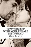 How To Sleep With Your Female Best Friend (English Edition)