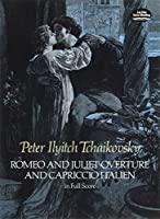 Tchaikovsky: Romeo and Juliet Overture and Capriccio Italien in Full Score