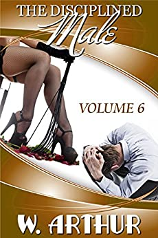 The Disciplined Male - Volume 6 by [Arthur, W.]