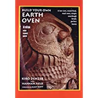 Build Your Own Earth Oven: A Low-Cost Wood-Fired Mud Oven, Simple Sour-Dough Bread, Perfect Loaves