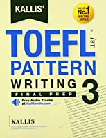 Kallis' Toefl Ibt Pattern Writing: Final Prep (Kallis' Ibt Toelf: Pattern Writing)