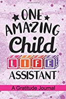 One Amazing Child Life Assistant - A Gratitude Journal: Beautiful Gratitude Journal for Child Life Assistant, Pediatric Health Care Professionals, and Child Life Specialist Practitioner Student Graduation Gift