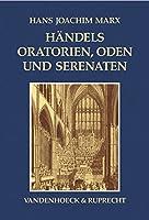 Handels Oratorien, Oden Und Serenaten: Ein Kompendium (Consilia)