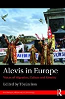 Alevis in Europe: Voices of Migration, Culture and Identity (Routledge Advances in Sociology)