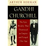 Gandhi & Churchill: The Epic Rivalry that Destroyed an Empire and Forged Our Age (English Edition)