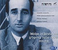 Wolpe in Jerusalem 1934-1938 by STEFAN WOLPE (2006-01-24)