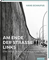 Am Ende der Strasse links: Eine Reise durch die ehemalige DDR