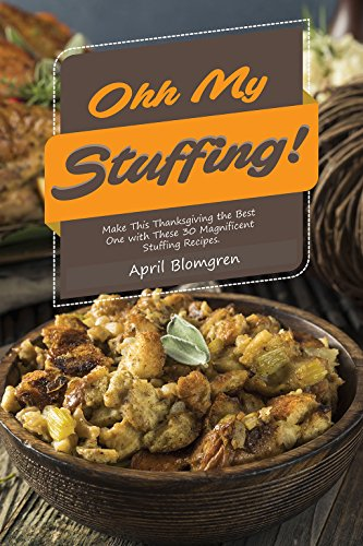 Ohh My Stuffing!: Make This Thanksgiving the Best One with These 30 Magnificent Stuffing Recipes (English Edition)