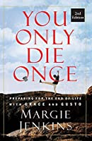 You Only Die Once: Preparing for the End of Life with Grace and Gusto