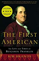 The First American: The Life and Times of Benjamin Franklin by H. W. Brands(2002-03-12)