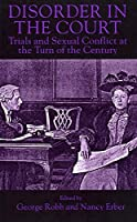 Disorder in the Court: Trials and Sexual Conflict at the Turn of the Century