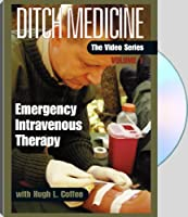 Ditch Medicine, The Video Series: Volume 1: Emergency Intravenous Therapy
