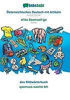 BABADADA, Oesterreichisches Deutsch mit Artikeln - af-ka Soomaali-ga, das Bildwoerterbuch - qaamuus sawiro leh: Austrian German - Somali, visual dictionary
