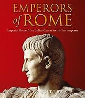 Emperors of Rome: Imperial Rome from Julius Caesar to the Last Emperor