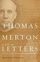 Thomas Merton: A Life in Letters: The Essential Collection (Merton, Thomas//Journal of Thomas Merton)