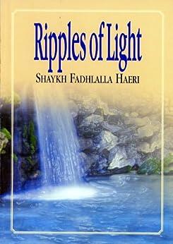 Ripples of Light by [Haeri, Shaykh Fadhlalla]