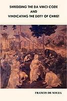 Shredding The Da Vinci Code And Vindicating The Deity Of Christ