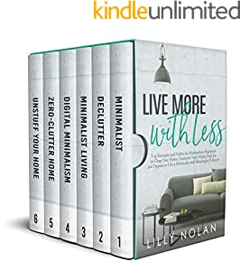 Live More with Less: Top Strategies and Habits for Minimalism Beginners to Clean Your Home, Declutter Your Mind, Find Joy and Purpose to Live a Minimalist and Meaningful Lifestyle (English Edition)