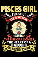 Pisces Girl the Soul of a Witch the Fire of a Lioness the Heart of a Hippie the Mouth of a Sailor: Blank Lined Journal Notebook, Funny Notebook, Book, Notebook for Pisces girl 6x9'' 100 Page Blank lined Journal