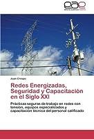 Redes Energizadas, Seguridad y Capacitación en el Siglo XXI: Prácticas seguras de trabajo en redes con tensión, equipos especializados y capacitación técnica del personal calificado