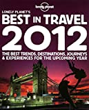 Lonely Planet's 2012 Best in Travel (Lonely Planet's the Best in Travel)