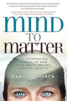 Mind to Matter: The Astonishing Science of How Your Brain Creates Material Reality by [Church, Dawson]